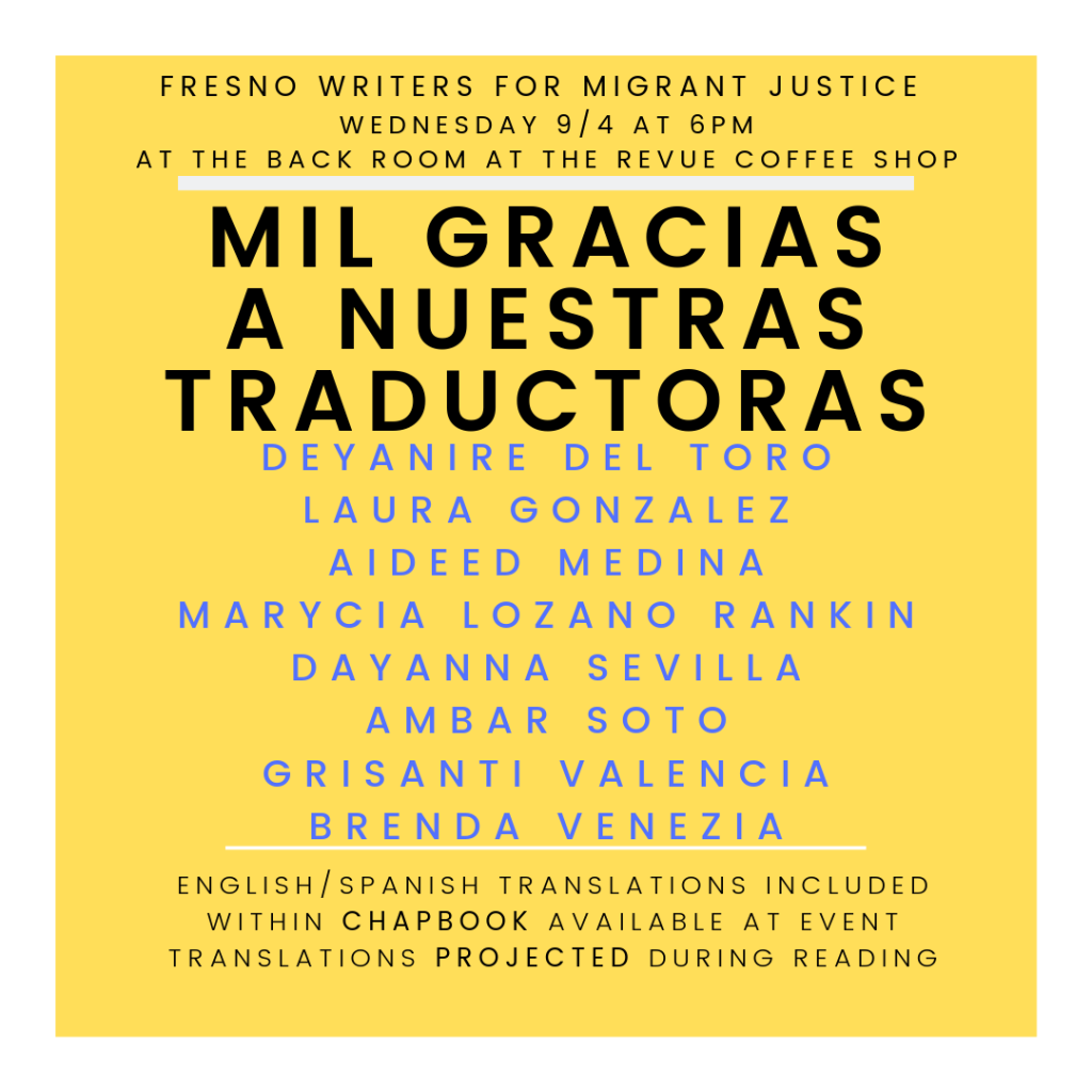Yellow background with text reading Mil gracias a nuestras traductoras, Deyanire Del Toro, Laura Gonzalez, Aideed Medina, Marycia Lozano Rankin, Dayanna Sevilla, Ambar Soto, Grisanti Valencia, Brenda Venezia. English/Spanish Translations included within chapbook available at event, translations projected during reading.